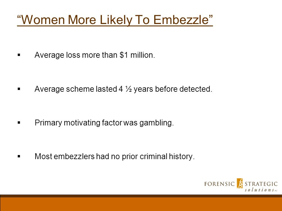 Women More Likely To Embezzle Average loss more than $1 million.
