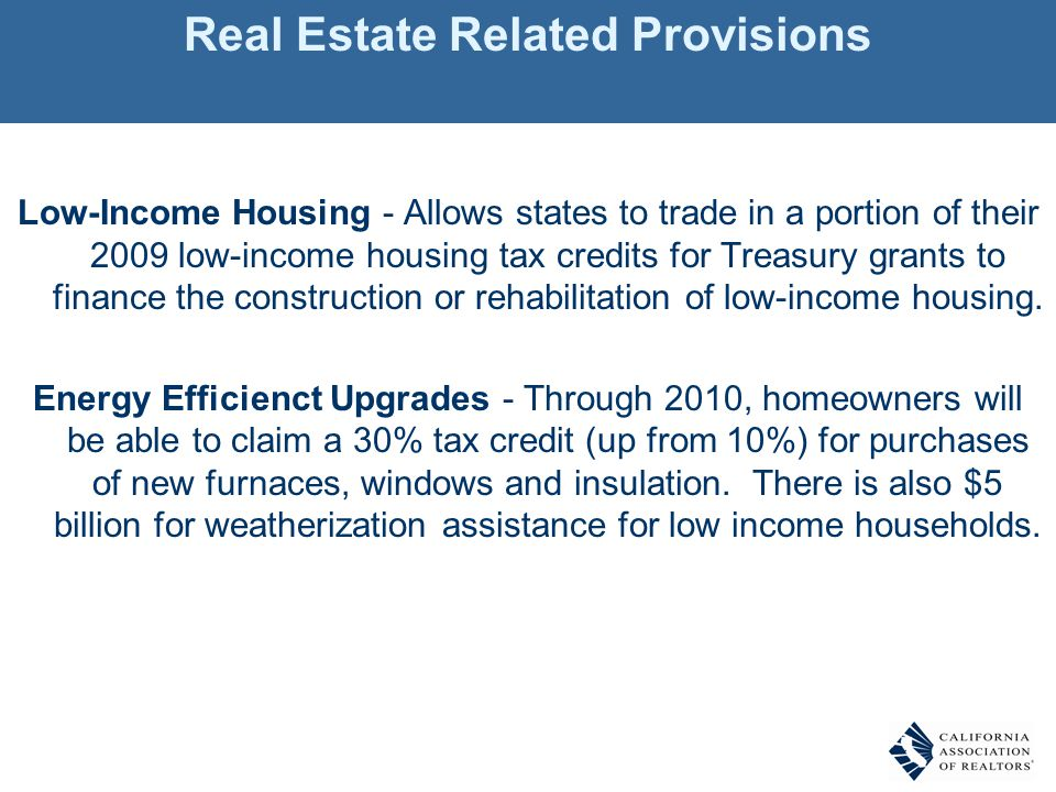 Real Estate Related Provisions Low-Income Housing - Allows states to trade in a portion of their 2009 low-income housing tax credits for Treasury gran