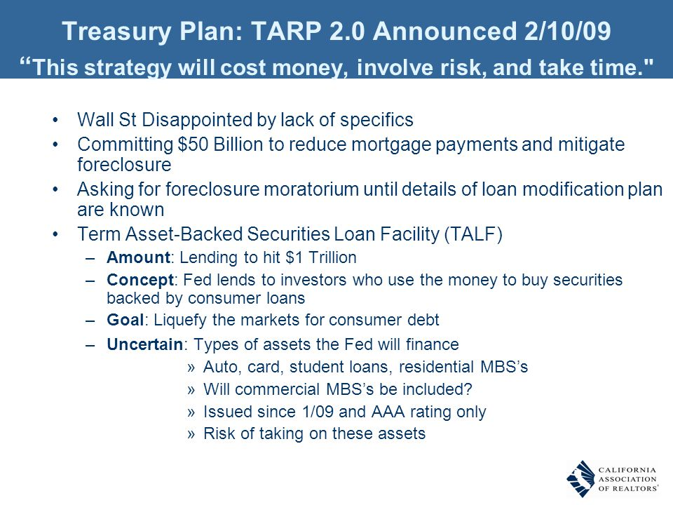 Treasury Plan: TARP 2.0 Announced 2/10/09 This strategy will cost money, involve risk, and take time.