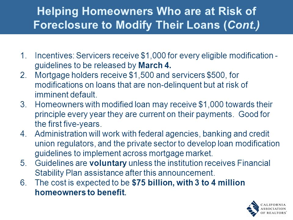 1.Incentives: Servicers receive $1,000 for every eligible modification - guidelines to be released by March 4. 2.Mortgage holders receive $1,500 and s