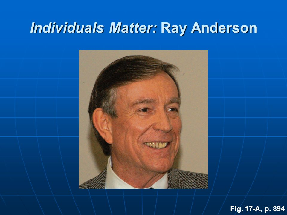 Individuals Matter: Ray Anderson Fig. 17-A, p. 394