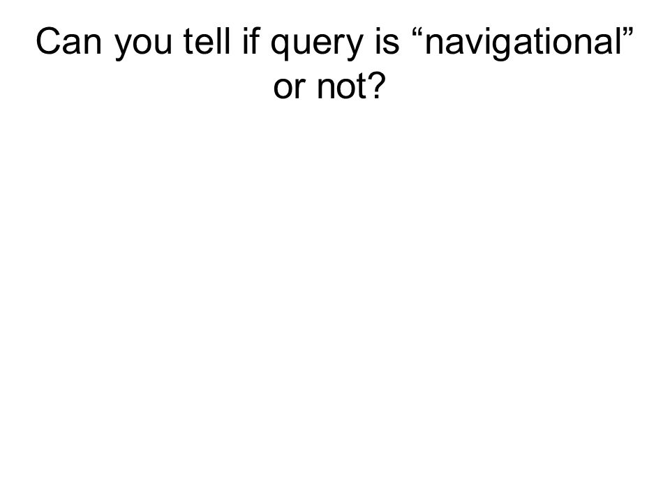 Can you tell if query is navigational or not?