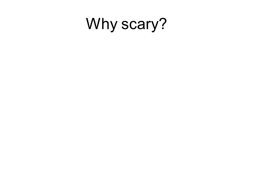 Why scary?