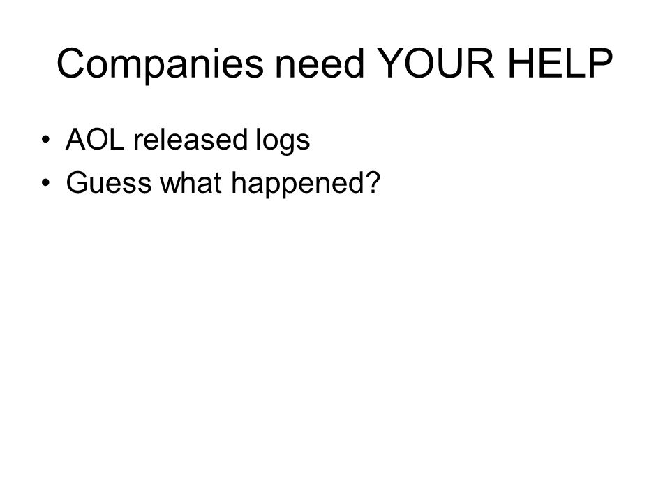 Companies need YOUR HELP AOL released logs Guess what happened?
