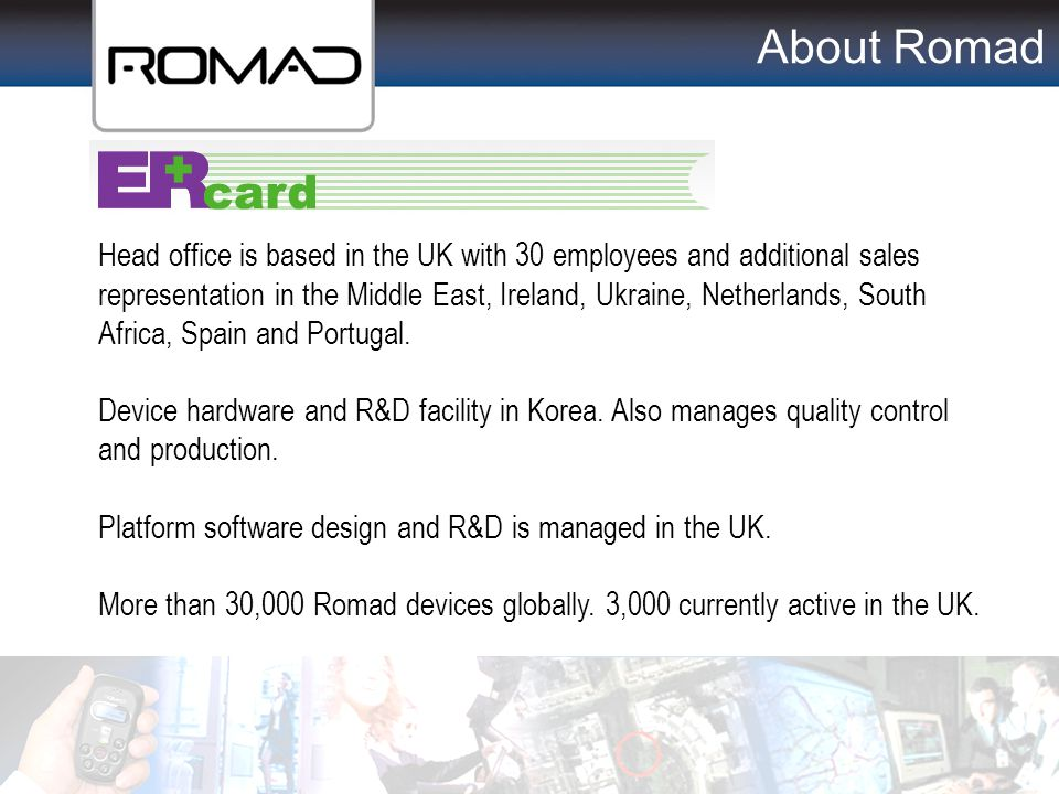 About Romad Head office is based in the UK with 30 employees and additional sales representation in the Middle East, Ireland, Ukraine, Netherlands, So