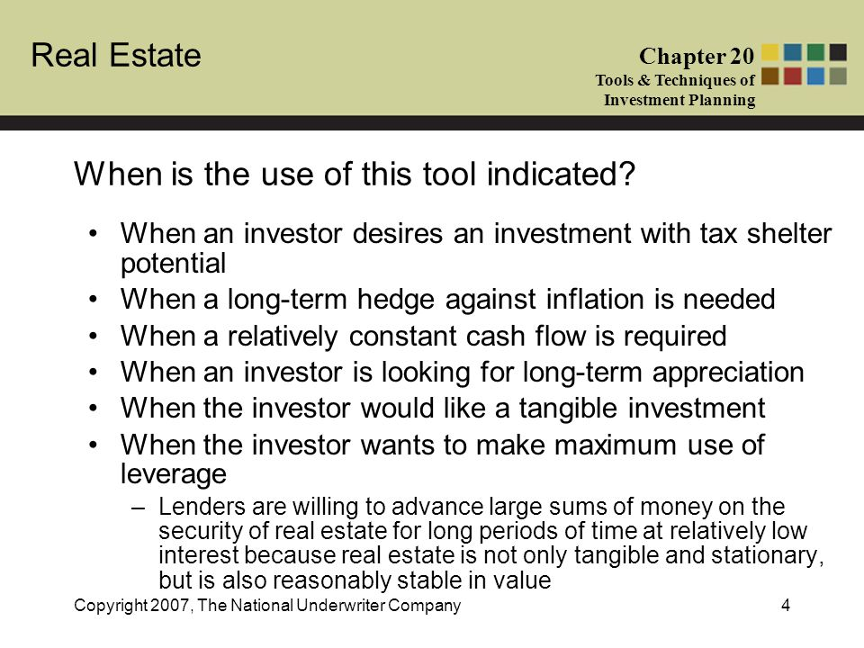 Real Estate Chapter 20 Tools & Techniques of Investment Planning Copyright 2007, The National Underwriter Company4 When is the use of this tool indica