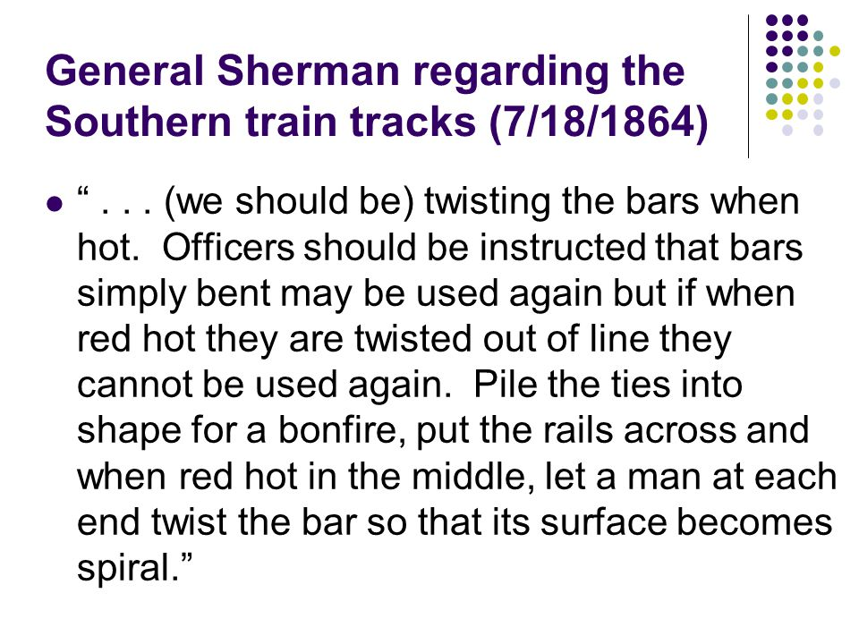 General Sherman regarding the Southern train tracks (7/18/1864)... (we should be) twisting the bars when hot. Officers should be instructed that bars