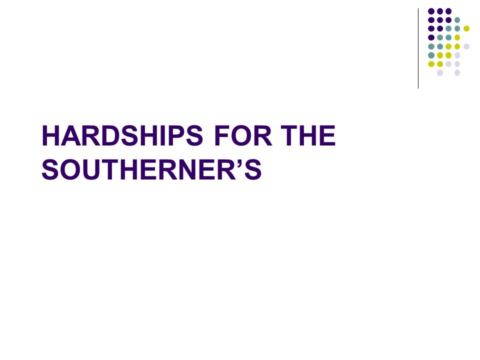 HARDSHIPS FOR THE SOUTHERNERS