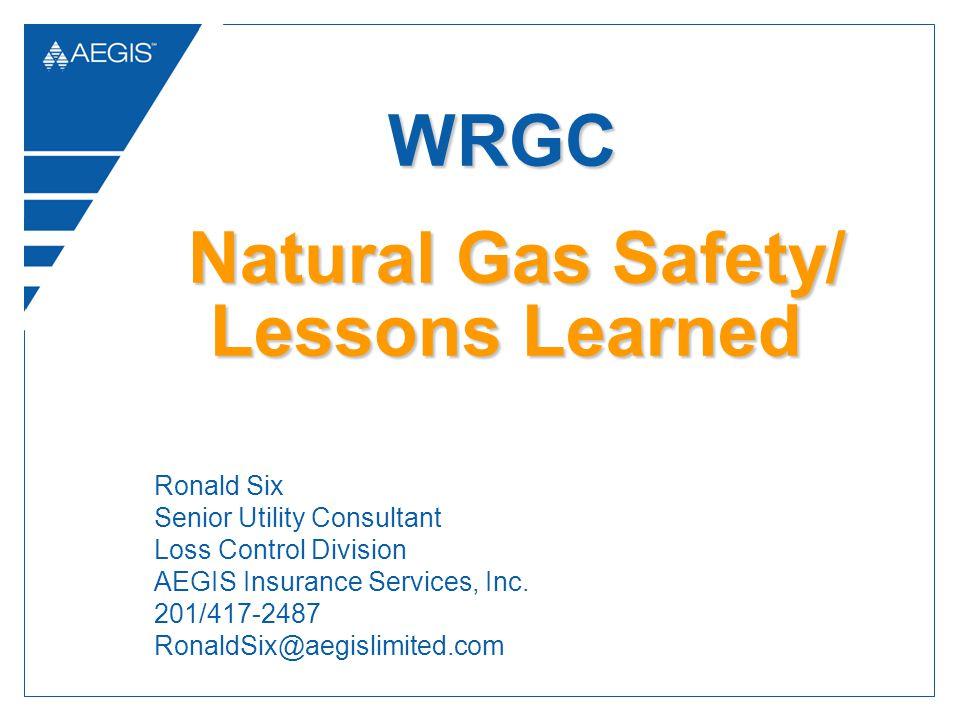 Ronald Six Senior Utility Consultant Loss Control Division AEGIS Insurance Services, Inc. 201/417-2487 RonaldSix@aegislimited.com WRGC WRGC Natural Ga