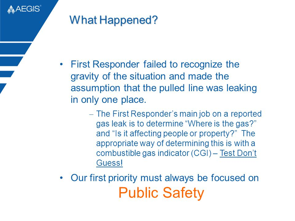 First Responder failed to recognize the gravity of the situation and made the assumption that the pulled line was leaking in only one place. The First