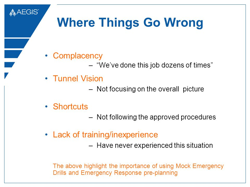 Where Things Go Wrong Complacency –Weve done this job dozens of times Tunnel Vision –Not focusing on the overall picture Shortcuts –Not following the