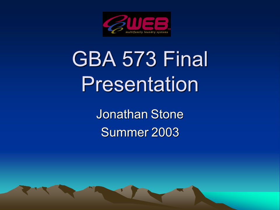 GBA 573 Final Presentation Jonathan Stone Summer 2003