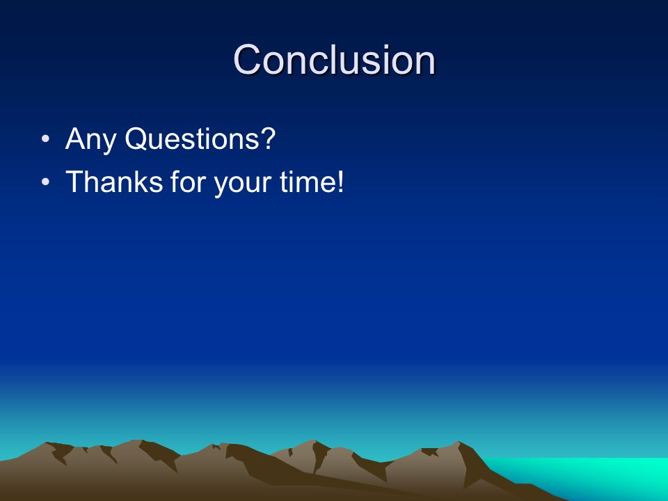 Conclusion Any Questions Thanks for your time!