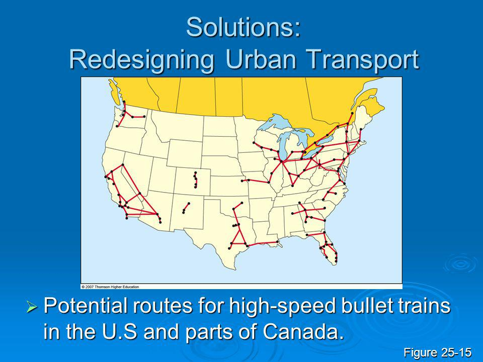 Solutions: Redesigning Urban Transport Potential routes for high-speed bullet trains in the U.S and parts of Canada. Potential routes for high-speed b