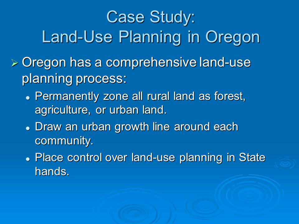 Case Study: Land-Use Planning in Oregon Oregon has a comprehensive land-use planning process: Oregon has a comprehensive land-use planning process: Pe