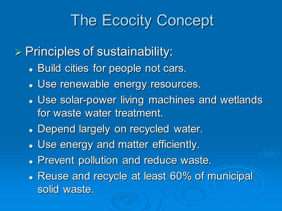 The Ecocity Concept Principles of sustainability: Principles of sustainability: Build cities for people not cars. Build cities for people not cars. Us