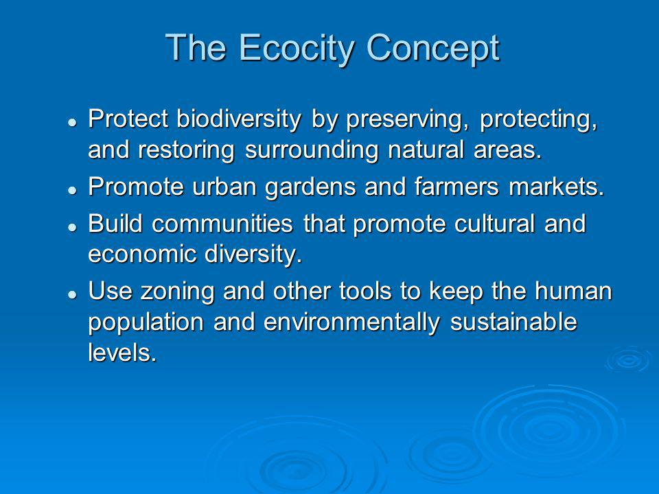 The Ecocity Concept Protect biodiversity by preserving, protecting, and restoring surrounding natural areas. Protect biodiversity by preserving, prote