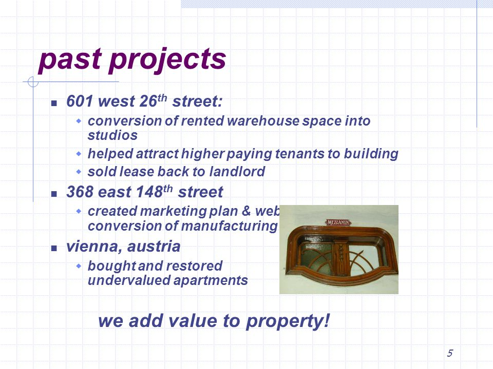 5 past projects 601 west 26 th street: conversion of rented warehouse space into studios helped attract higher paying tenants to building sold lease back to landlord 368 east 148 th street created marketing plan & website for conversion of manufacturing space.