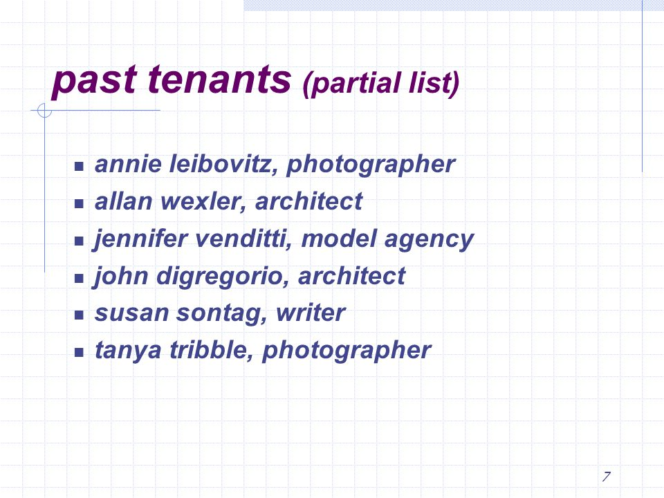 7 past tenants (partial list) annie leibovitz, photographer allan wexler, architect jennifer venditti, model agency john digregorio, architect susan sontag, writer tanya tribble, photographer