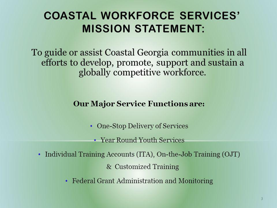 COASTAL WORKFORCE SERVICES MISSION STATEMENT: To guide or assist Coastal Georgia communities in all efforts to develop, promote, support and sustain a globally competitive workforce.