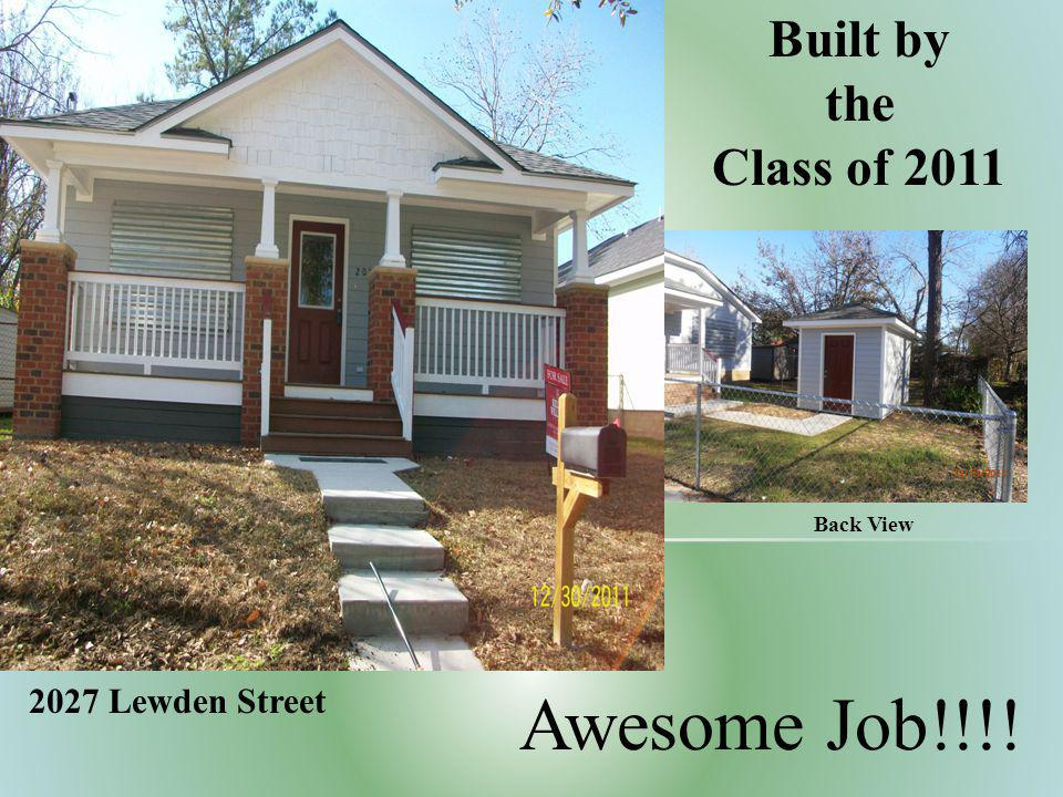Built by the Class of 2011 Awesome Job!!!! Back View 2027 Lewden Street
