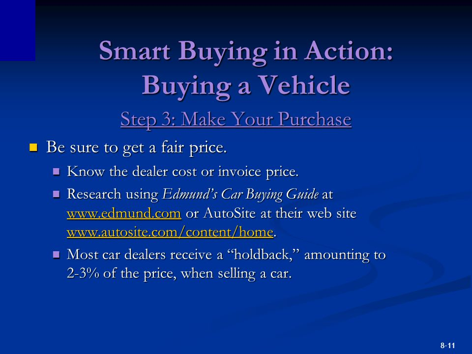 8-11 Smart Buying in Action: Buying a Vehicle Step 3: Make Your Purchase Be sure to get a fair price. Be sure to get a fair price. Know the dealer cos