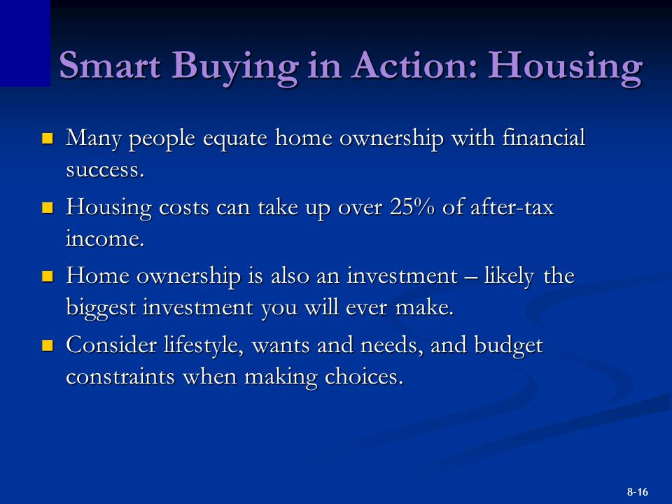 8-16 Smart Buying in Action: Housing Many people equate home ownership with financial success.