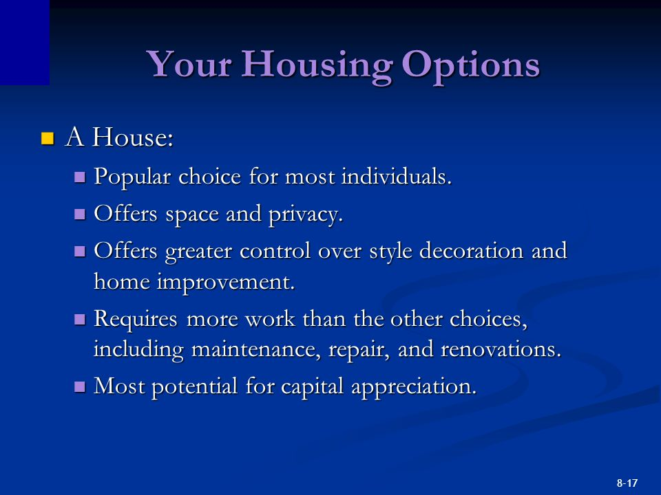 8-17 Your Housing Options A House: A House: Popular choice for most individuals. Popular choice for most individuals. Offers space and privacy. Offers
