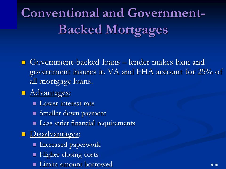 8-30 Conventional and Government- Backed Mortgages Government-backed loans – lender makes loan and government insures it.