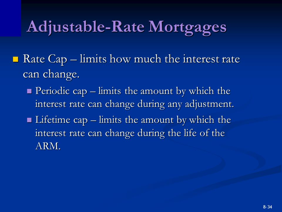 8-34 Adjustable-Rate Mortgages Rate Cap – limits how much the interest rate can change. Rate Cap – limits how much the interest rate can change. Perio