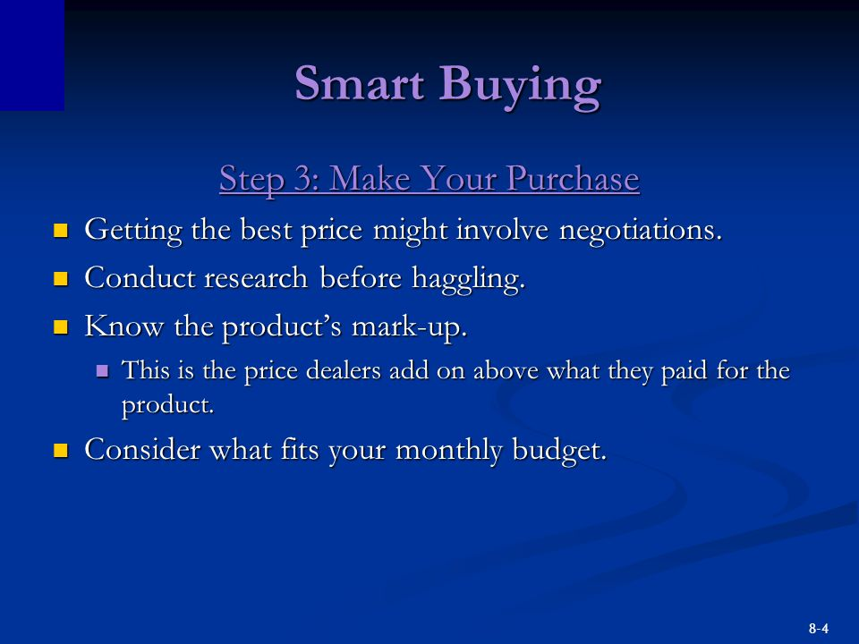 8-4 Smart Buying Step 3: Make Your Purchase Getting the best price might involve negotiations. Getting the best price might involve negotiations. Cond