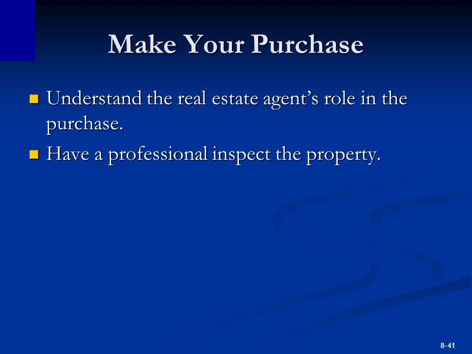 8-41 Make Your Purchase Understand the real estate agents role in the purchase. Understand the real estate agents role in the purchase. Have a profess