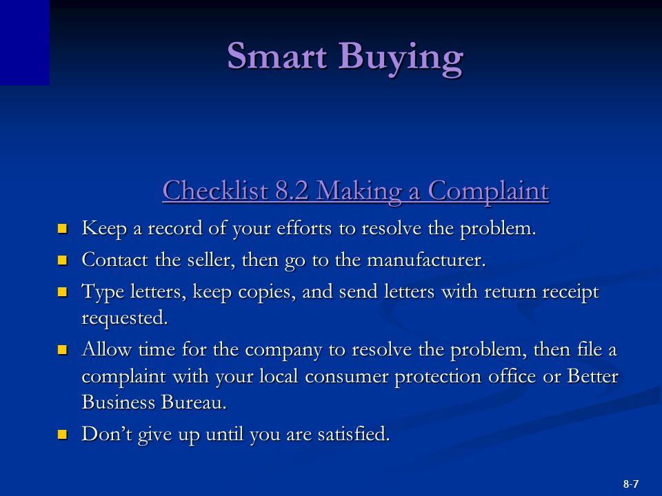 8-7 Smart Buying Checklist 8.2 Making a Complaint Keep a record of your efforts to resolve the problem. Keep a record of your efforts to resolve the p