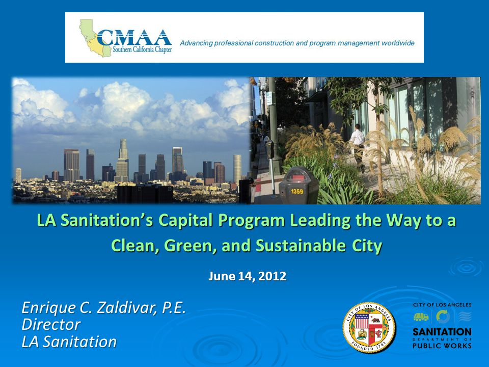 LA Sanitations Capital Program Leading the Way to a Clean, Green, and Sustainable City Enrique C.