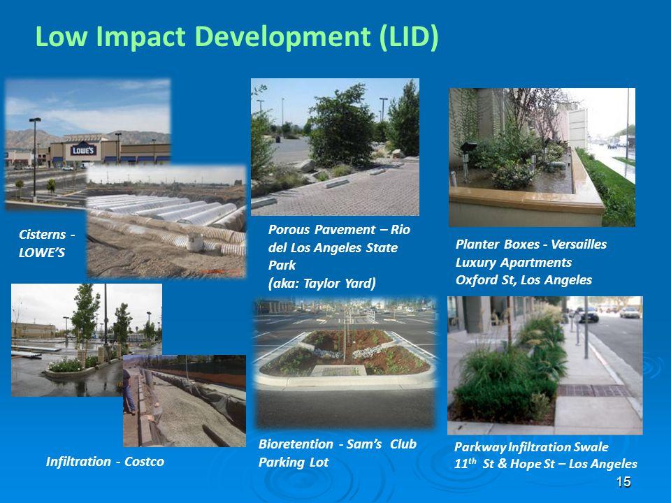 15 Low Impact Development (LID) Porous Pavement – Rio del Los Angeles State Park (aka: Taylor Yard) Bioretention - Sams Club Parking Lot Planter Boxes