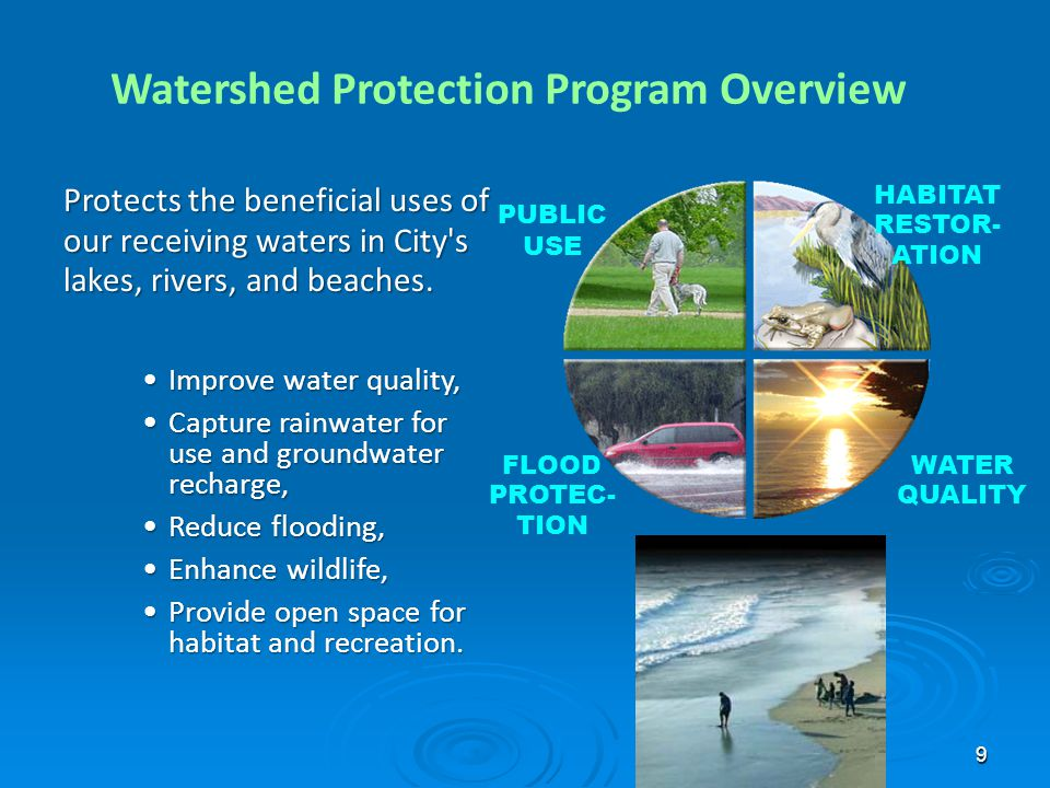 9 Watershed Protection Program Overview Protects the beneficial uses of our receiving waters in City's lakes, rivers, and beaches. Improve water quali