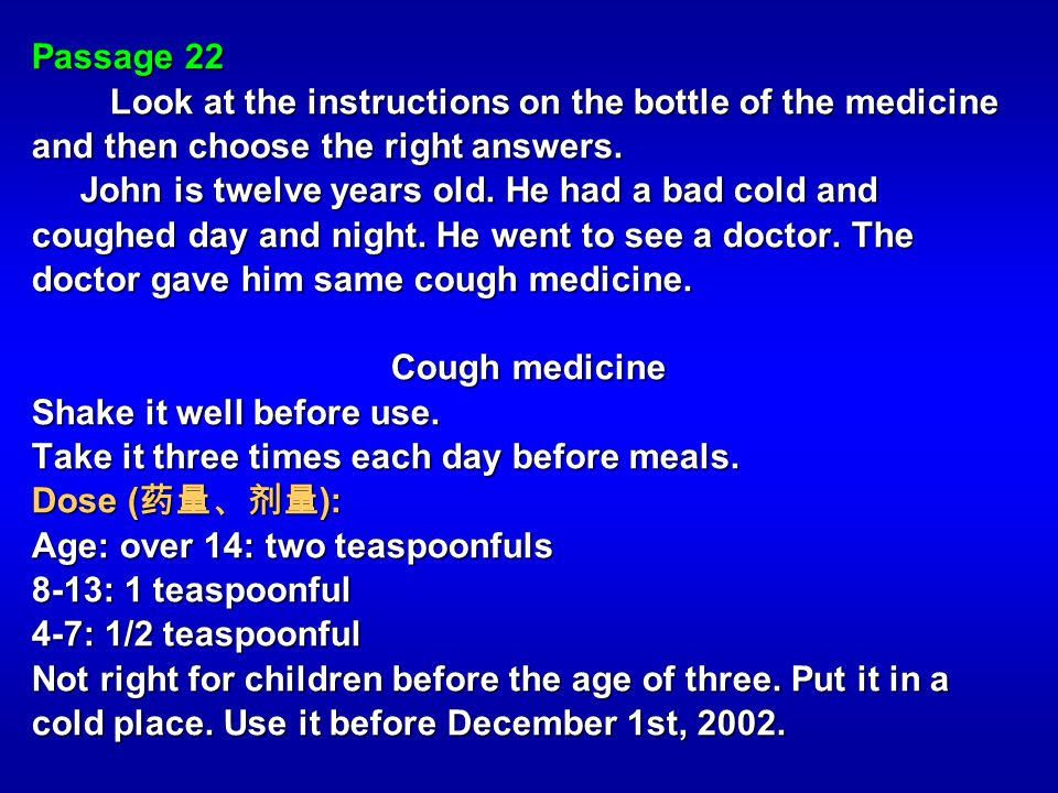 Passage 22 Look at the instructions on the bottle of the medicine and then choose the right answers. Look at the instructions on the bottle of the med