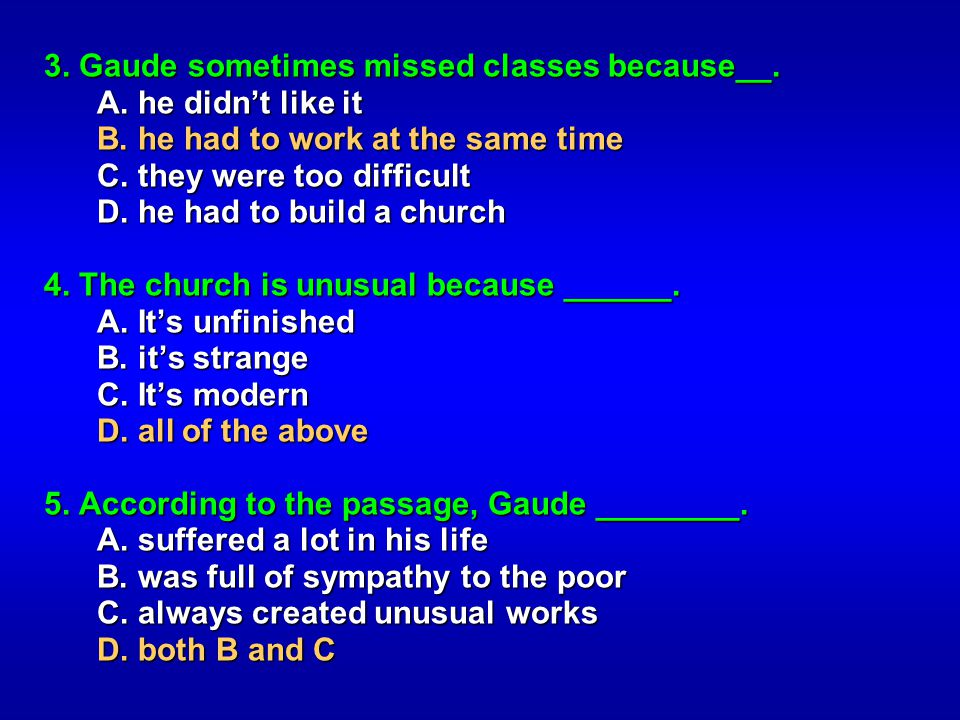 3. Gaude sometimes missed classes because__. A. he didnt like it A. he didnt like it B. he had to work at the same time B. he had to work at the same
