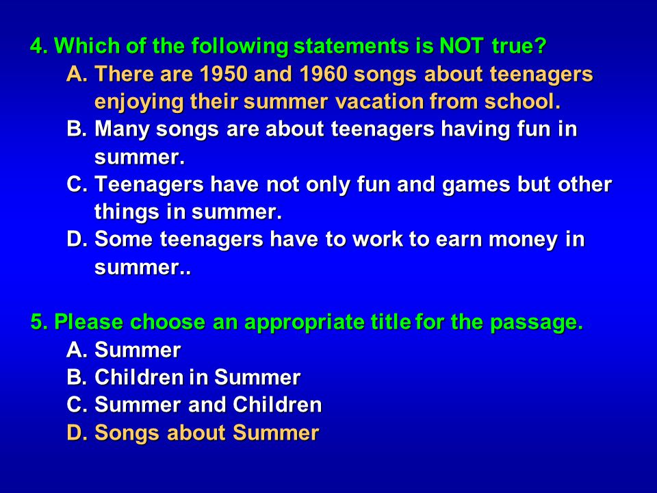 4. Which of the following statements is NOT true? A. There are 1950 and 1960 songs about teenagers enjoying their summer vacation from school. A. Ther