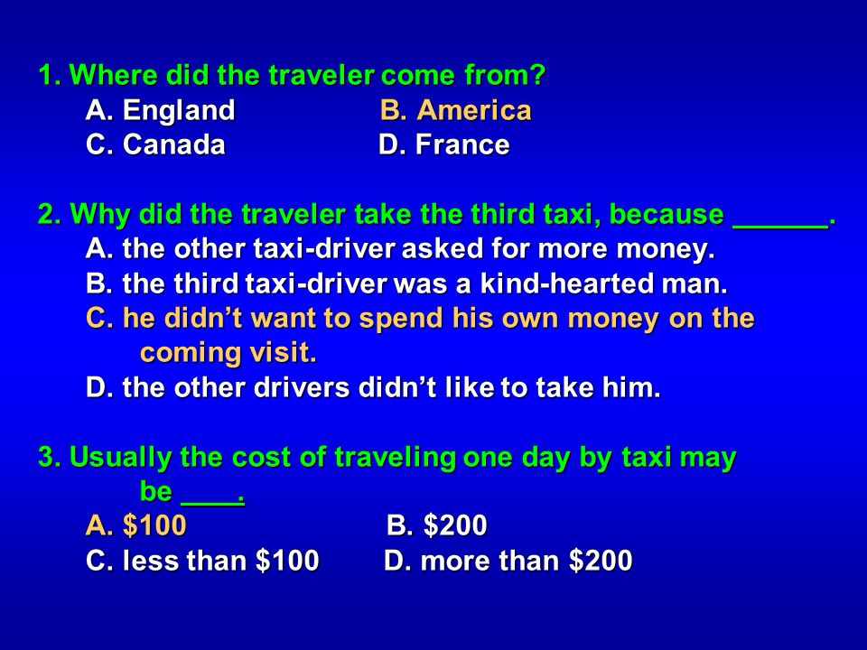1. Where did the traveler come from? A. England B. America A. England B. America C. Canada D. France C. Canada D. France 2. Why did the traveler take