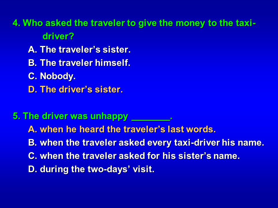 4. Who asked the traveler to give the money to the taxi- driver? A. The travelers sister. A. The travelers sister. B. The traveler himself. B. The tra