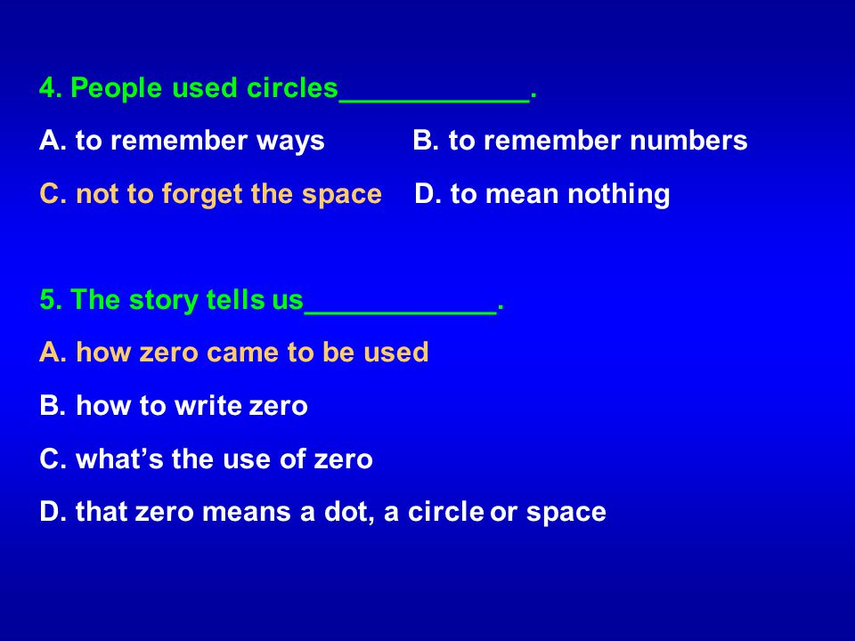 4. People used circles____________. A. to remember ways B. to remember numbers C. not to forget the space D. to mean nothing 5. The story tells us____