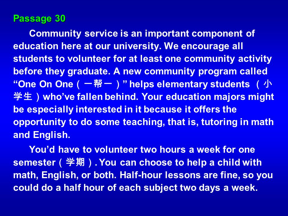 Passage 30 Community service is an important component of education here at our university. We encourage all students to volunteer for at least one co
