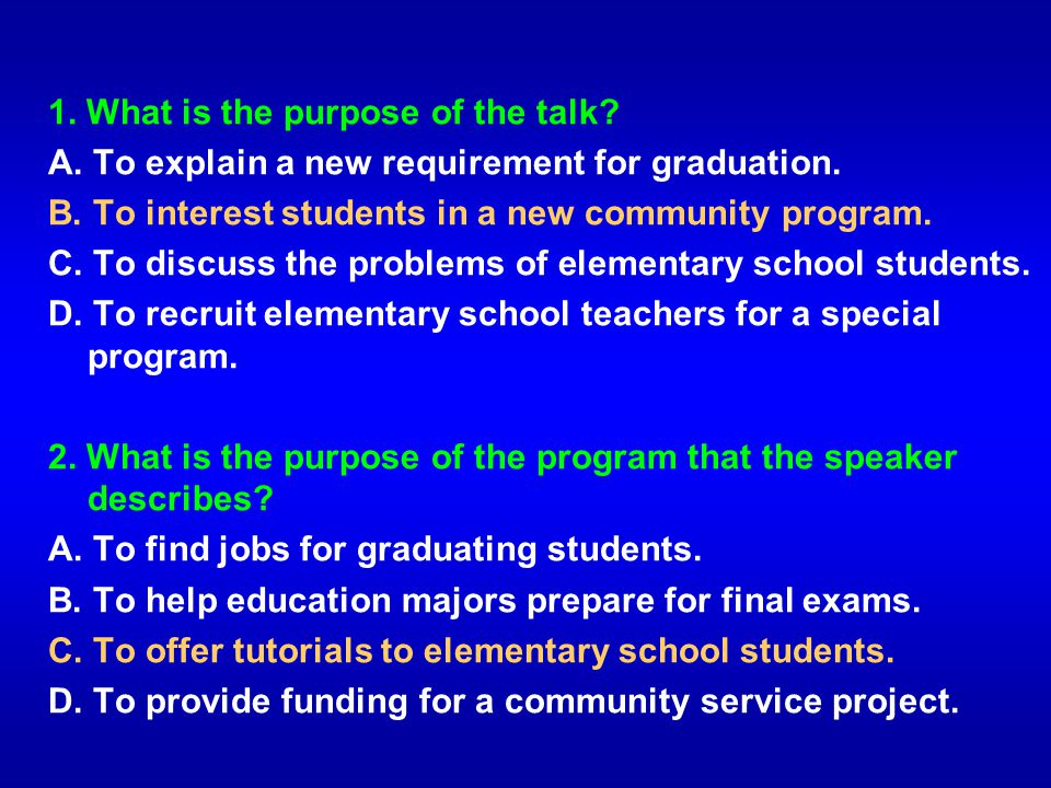 1. What is the purpose of the talk? A. To explain a new requirement for graduation. B. To interest students in a new community program. C. To discuss