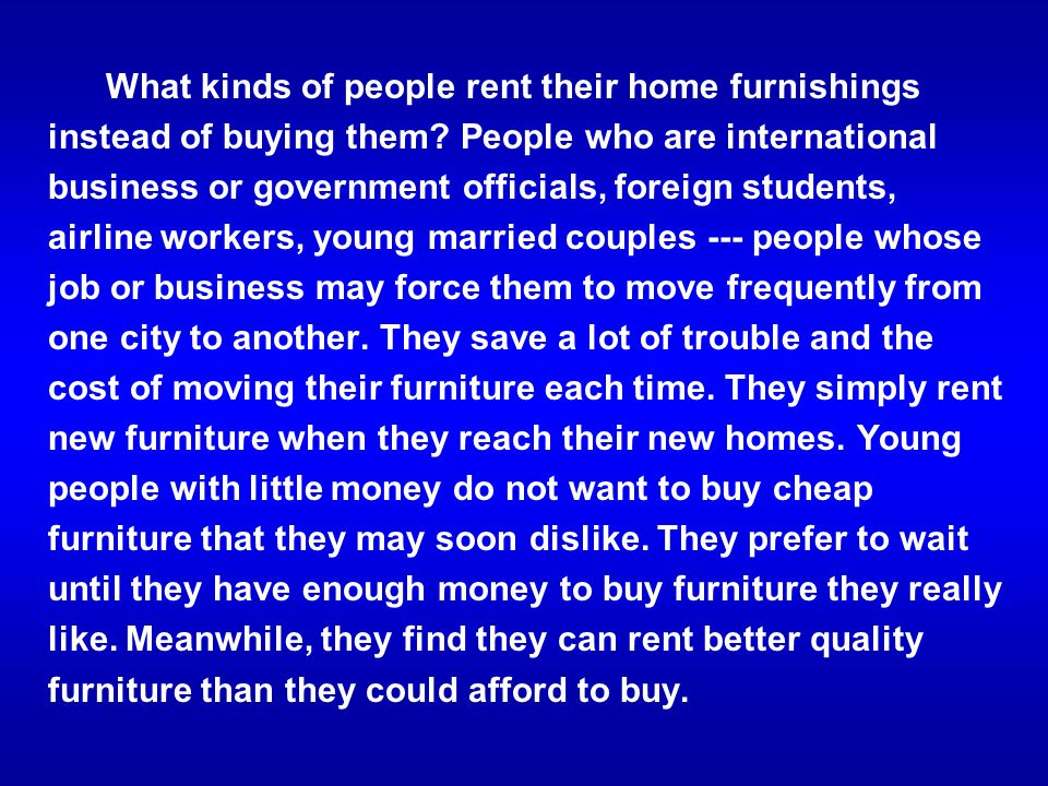 What kinds of people rent their home furnishings instead of buying them? People who are international business or government officials, foreign studen