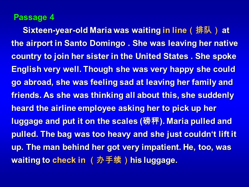 Passage 4 Passage 4 Sixteen-year-old Maria was waiting in line at the airport in Santo Domingo. She was leaving her native country to join her sister