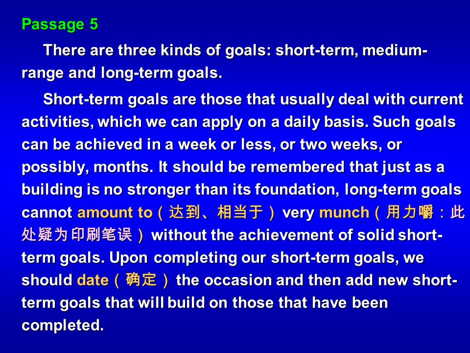 Passage 5 There are three kinds of goals: short-term, medium- range and long-term goals. There are three kinds of goals: short-term, medium- range and