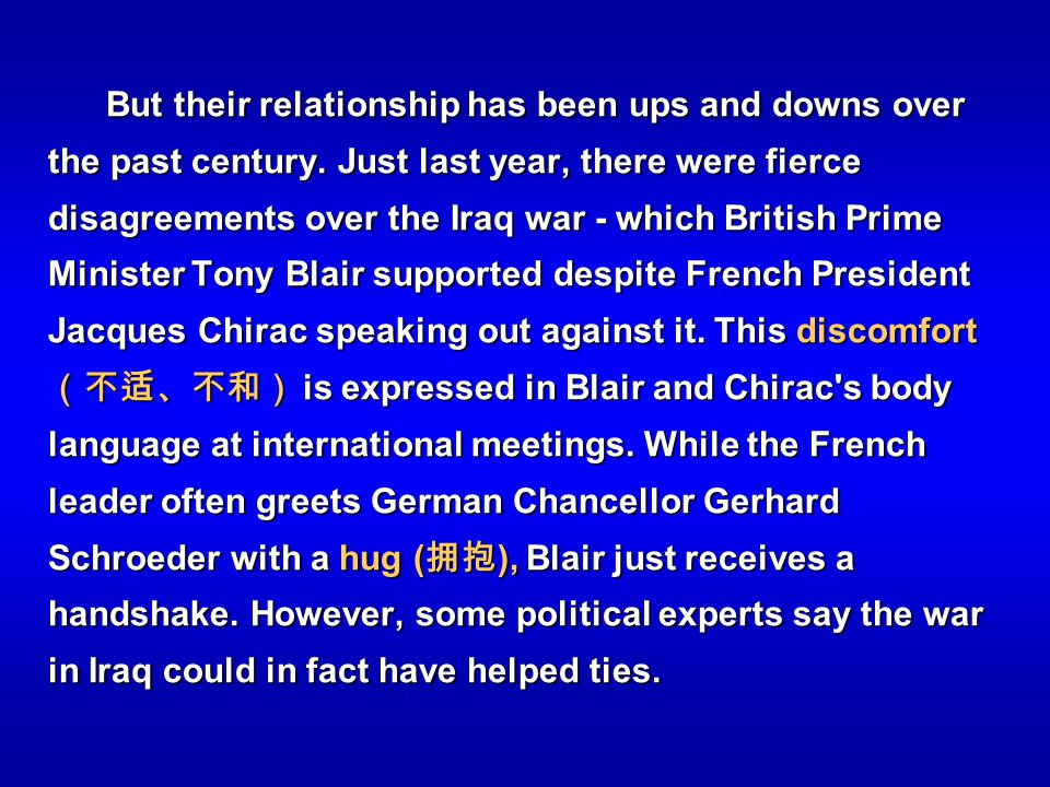 But their relationship has been ups and downs over the past century. Just last year, there were fierce disagreements over the Iraq war - which British