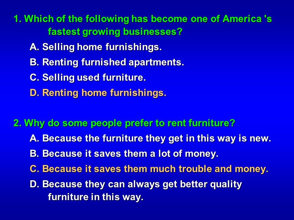 1. Which of the following has become one of America 's fastest growing businesses? A. Selling home furnishings. A. Selling home furnishings. B. Rentin
