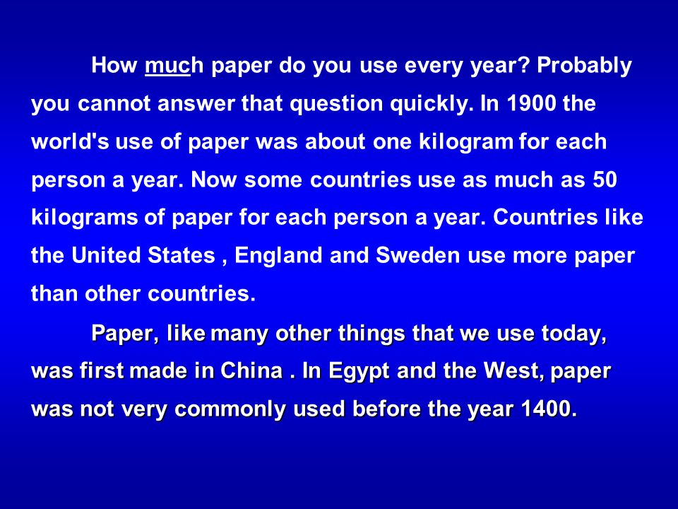 How much paper do you use every year? Probably you cannot answer that question quickly. In 1900 the world's use of paper was about one kilogram for ea